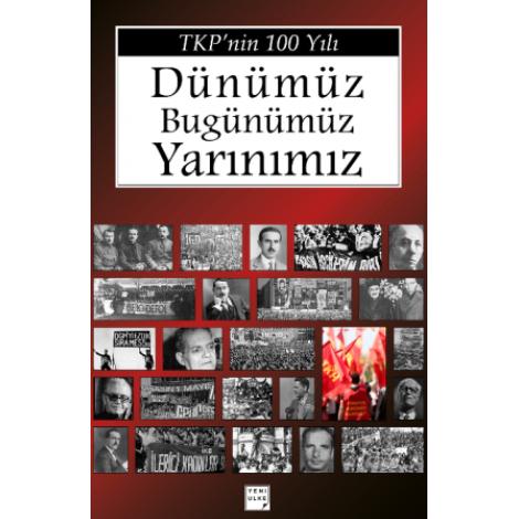TKP'nin 100 Yılı: Dünümüz Bugünümüz Yarınımız